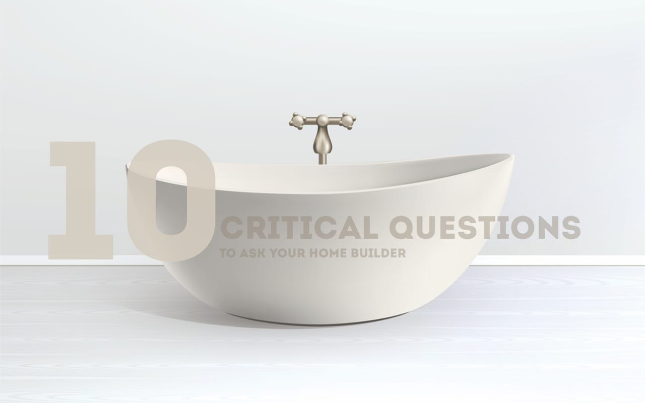 10 critical questions to ask your home builder the for Questions for home builders